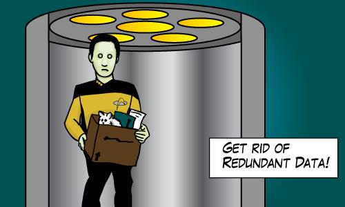 Get rid of redundant data (Star Trek's Data gets fired)
